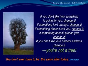 Change, you are not a tree